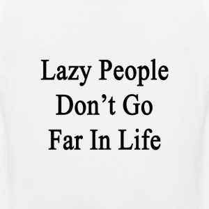 lazy_people_dont_go_far_in_life T-Shirts - Men's Premium Tank