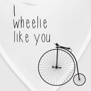 I wheelie like you  - Bandana