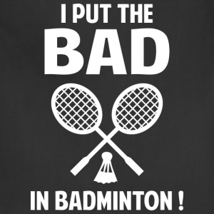 I Put The Bad In Badminton - Adjustable Apron