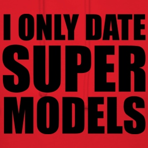 I Only Date Super Models - Women's Hoodie