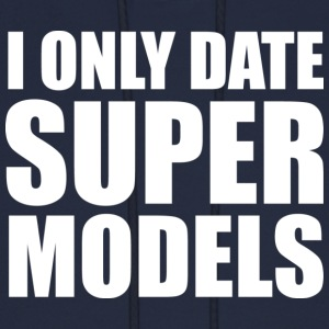 I Only Date Super Models - Men's Hoodie