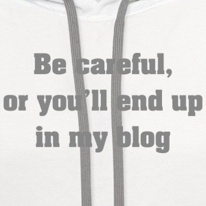 Be Careful, Or You'll End up In My Blog - Contrast Hoodie