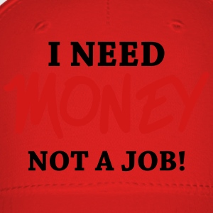 I need money - Not a job! Women's T-Shirts - Baseball Cap