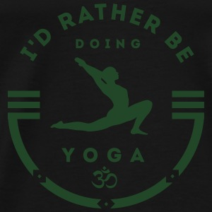 Yoga: I'd rather be doing yoga Tanks - Men's Premium T-Shirt