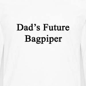 dads_future_bagpiper T-Shirts - Men's Premium Long Sleeve T-Shirt
