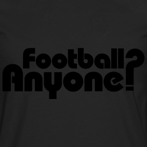 Football Anyone? T-Shirts - Men's Premium Long Sleeve T-Shirt
