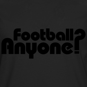 Football Anyone? Women's T-Shirts - Men's Premium Long Sleeve T-Shirt