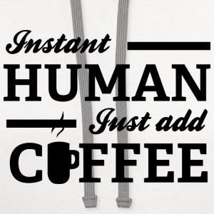 Instant Human Just Add Coffee - Contrast Hoodie