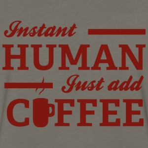 Instant Human Just Add Coffee - Men's Premium Long Sleeve T-Shirt