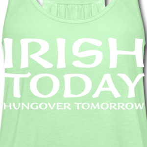 Irish Today Hungover Tomorrow - Women's Flowy Tank Top by Bella