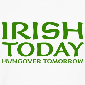 Irish Today Hungover Tomorrow - Men's Premium Long Sleeve T-Shirt