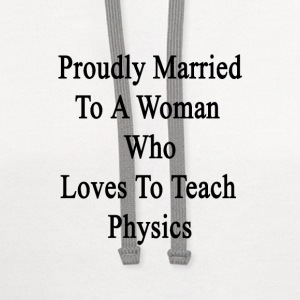 proudly_married_to_a_woman_who_loves_to_ T-Shirts - Contrast Hoodie