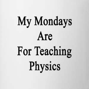 my_mondays_are_for_teaching_physics T-Shirts - Coffee/Tea Mug