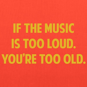 If The Music Is Too Loud. You're Too Old. - Tote Bag