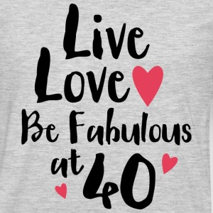 Live Love Fabulous 40 Women's T-Shirts - Men's Premium Long Sleeve T-Shirt