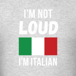 Italian Heritage I'm not loud I'm Italian T Shirt Tank Tops - Men's T-Shirt