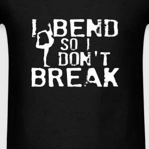 I Bend So I Don't Break - Men's T-Shirt