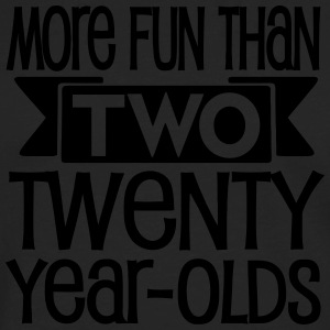Forty = More fun than two twenty year olds - Men's Premium Long Sleeve T-Shirt
