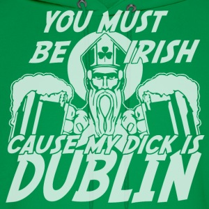 You Must Be Irish Cause My Dick Is Dublin T-Shirts - Men's Hoodie