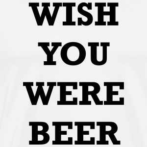 Wish You Were Beer Tank - Men's Premium T-Shirt