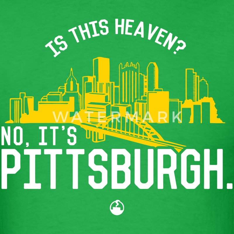 Is This Heaven? No, It's Pittsburgh T-Shirts - Men's T-Shirt