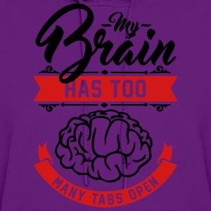 my brain has too many tabs open T-Shirts - Women's Hoodie
