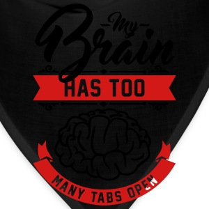 my brain has too many tabs open T-Shirts - Bandana