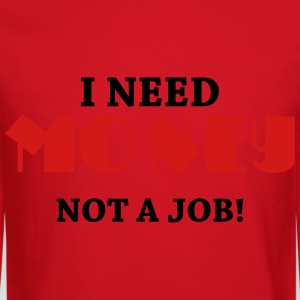 I need money! Not a job! Women's T-Shirts - Crewneck Sweatshirt