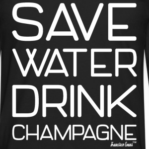 Save Water Drink Champagne, Francisco Evans ™ T-Shirts - Men's Premium Long Sleeve T-Shirt