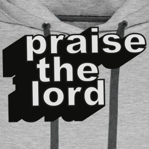Praise the lord T-Shirts - Men's Premium Hoodie