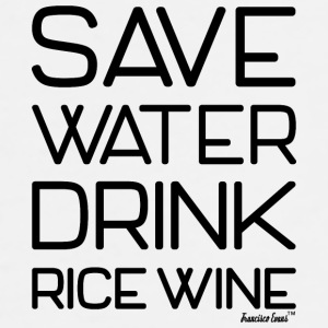 Save Water Drink Rice Wine, Francisco Evans ™ Mugs & Drinkware - Men's Premium T-Shirt