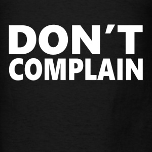 Don't Complain Hoodies - Men's T-Shirt
