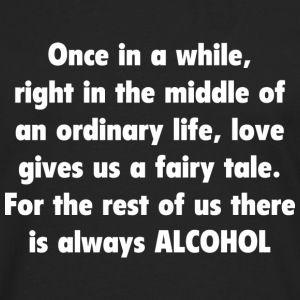 For The Rest Of Us There Is Always Alcohol T-Shirts - Men's Premium Long Sleeve T-Shirt