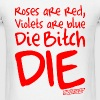 Roses are red Violets are blue Die Bitch DIE T-Shirts - Men's T-Shirt