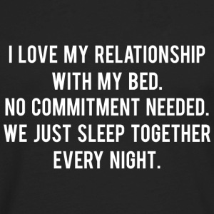I Love My Relationship With My Bed - Men's Premium Long Sleeve T-Shirt