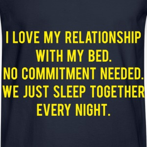 I Love My Relationship With My Bed - Men's Long Sleeve T-Shirt