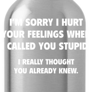 I Called You Stupid - Water Bottle