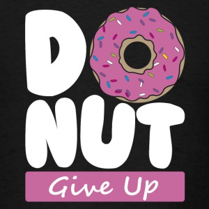 Donut Give Up - Men's T-Shirt