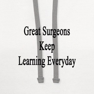 great_surgeons_keep_learning_everyday T-Shirts - Contrast Hoodie