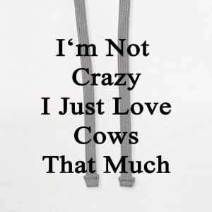 im_not_crazy_i_just_love_cows_that_much T-Shirts - Contrast Hoodie