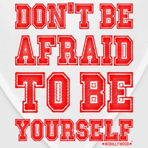 Don't be afraid to be Yourself, Wishllywood ™ T-Shirts - Bandana