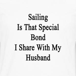 sailing_is_that_special_bond_i_share_wit Women's T-Shirts - Men's Premium Long Sleeve T-Shirt