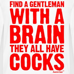 Find a Gentleman with a brain They all have Cocks T-Shirts - Men's Premium Long Sleeve T-Shirt