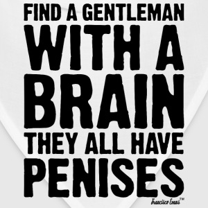 Find a Gentleman with a brain They all have Penis T-Shirts - Bandana