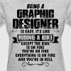 Being A Graphic Designer.... Women's T-Shirts - Women's T-Shirt