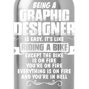 Being A Graphic Designer... T-Shirts - Water Bottle