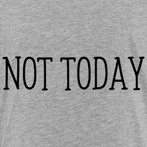 NOT WORK TODAY Sweatshirts - Toddler Premium T-Shirt