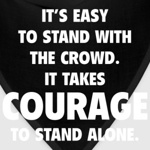 It Takes Courage To Stand Alone - Bandana