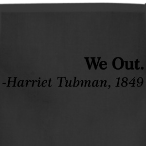 We Out. - Harriet Tubman, 1849 T-Shirts - Adjustable Apron