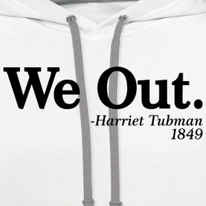 We Out. - Harriet Tubman, 1849 T-Shirts - Contrast Hoodie